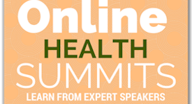Online Heath Summits – Don't Miss Out on the Free Opportunities to Take Control of your Health!