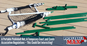 A Portable Pickleball Net, A Temporary Court and Condo Association Regulations — This Could Get Interesting!