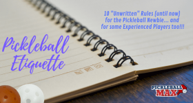 Pickleball Etiquette — Unwritten Rules (until now) for the Pickleball Newbie… and for some Experienced Players too!!!