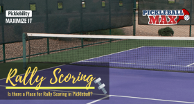 Pickleball Rally Scoring — Good Idea… or it Messes with the Integrity of the Game!!!?