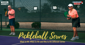 The Pickleball Serve — What to Hit, When to Hit and Why to Hit Different Types of Serves