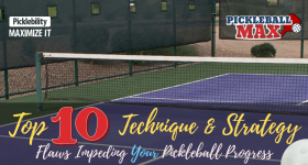 Top 10 Technique & Strategy Flaws Impeding Your Pickleball Progress