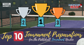 Top 10 Tournament Preparations for the Pickleball Tournament Newbie
