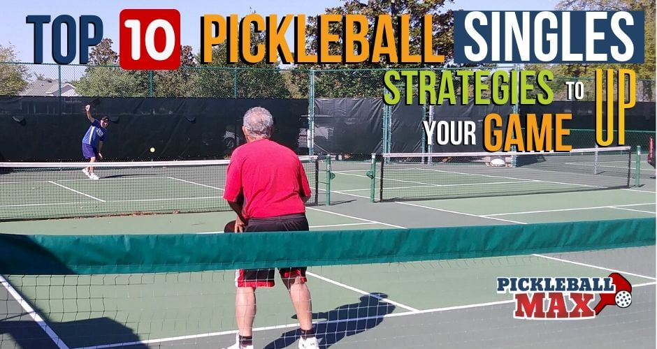 Top10 Pickleball Singles Strategies